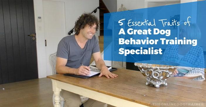 5-Essential-Traits-of-a-Great-Dog-Behavior-Training-Specialist-HEADLINE